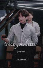 TREAT YOU BETTER ↬ Jungkook  by kookieblues