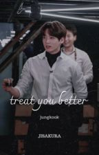 Treat You Better ⭐Jeon Jungkook by kookieblues