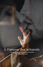 À l'amour des acharnés by sauvagerie