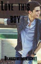 Love This Boy  by magconreasontosmile