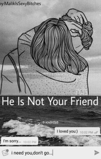 He is not your friend (Zayn Malik)