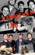 It always will be you ~ 5sos FF ♥ by VaSim97