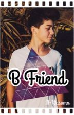 B Friend < Joey Birlem > by tayllo97