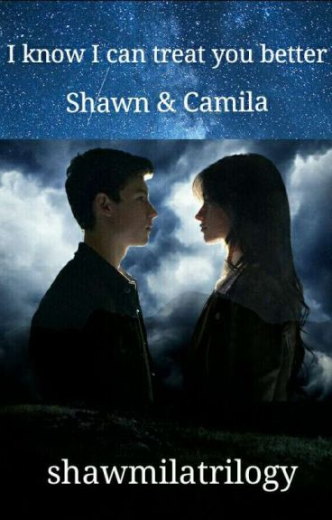 Shawn and Camila - I know I can treat you better