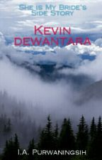 SHE IS MY BRIDE'S SIDE STORY: KEVIN DEWANTARA by Indy_27