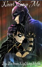 Never Leave Me... by BatmanNightwingRobin
