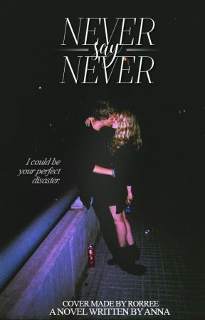 Never Say Never [ΥΠΟ ΔΙΟΡΘΩΣΗ] by -YourEscape