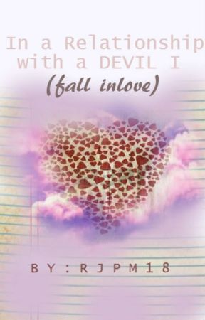 In a Relationship with a DEVIL Book I - Fall Inlove by RJPM18