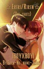 ⭐ERERI/RIREN⭐ {OneShots}   BOYXBOY  by Eren-No_name-Jaeger
