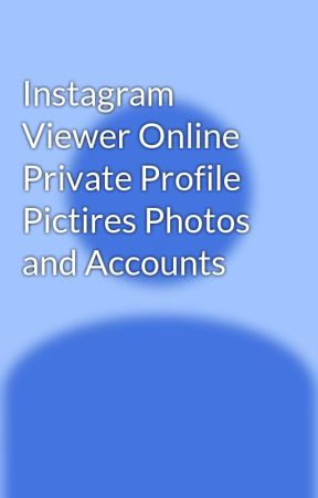 Instagram Viewer Online Private Profile Pictires Photos and