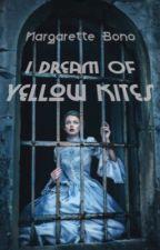 I Dream Of Yellow Kites  by realizein