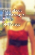 Facts about Everything in Greek Mythology by RipMurielLynnWalters