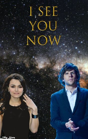 I See You Now(J. Daniel Atlas) - A Now You See Me FanFiction