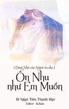 [BHTT][HĐ][Edit] Ôn Nhu Như Em Muốn - Bỉ Ngạn Tiêu Thanh Mạc by KchanLHN