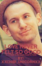 Love Never Felt So Good ~J-Fred x Reader~ by Xxchibi_unicornxX