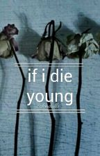 if i die young ● muke by Calendulla
