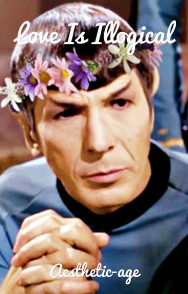 Love is Illogical (Spock FanFic)