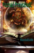 Poznać Przyszłość | HP Fanfiction by KamilaRiddle