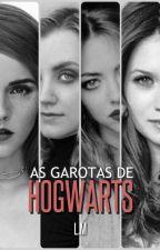 As garotas de Hogwarts - Harry Potter FanFiction by Luma1996