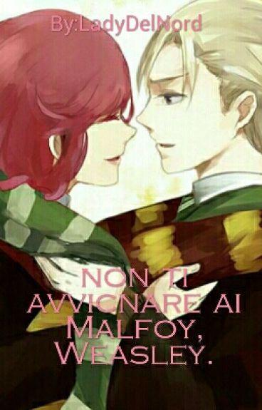 Non Ti Avvicinare Ai Malfoy, Weasley.