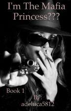I'm The Mafia Princess??? by adeluca5812