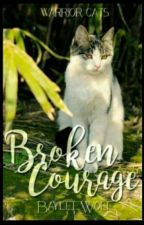 Warrior Cats: Broken Courage [Book 1] by BayleeWolf