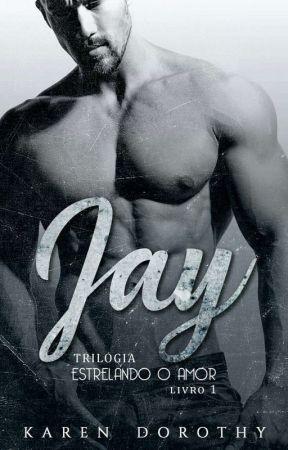 Jay - Estrelando o Amor - Livro I by karen_dorothy