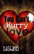 You Can't Hurry Love (Short Story) by Dashanel