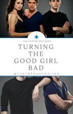 Turning the Good Girl Bad by ThatBadAssWriter