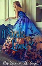Pride Or Love? || The Selection by CacciatriceDiSogn1