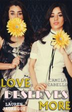 Love Deserves More • Camren G!P by wtffjaguar