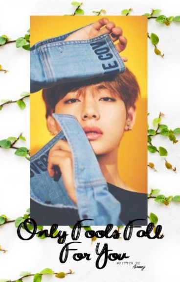 Only Fools Fall For You || Kim Taehyung
