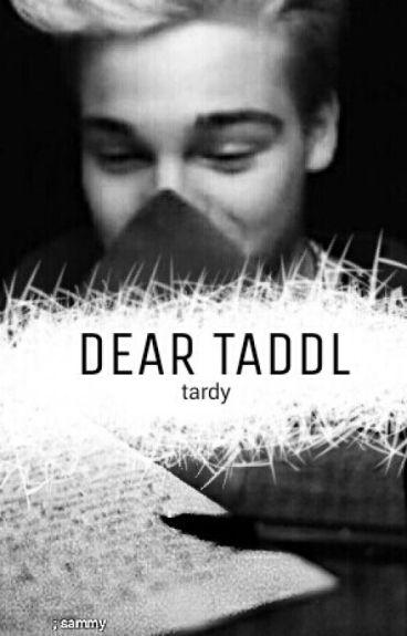dear taddl » tardy