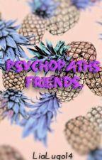 Psychopaths friends. by LiaLugo14
