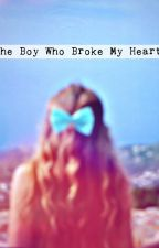 The Boy Who Broke My Heart (ON HOLD) by lozzaMx
