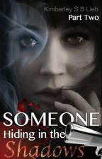 Someone Hiding in the Shadows - Book Two by KimberleySBLieb