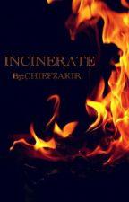 INCINERATE  by CHIEFZAKIR