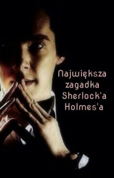 Największa zagadka Sherlock'a Holmes'a [CHWILOWO ZAWIESZONE]