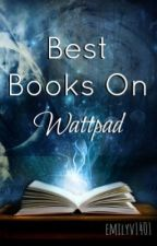 Best Books On Wattpad by emilyv1401
