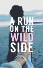 A Run On The Wild Side by shutupandlisten