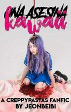 Una Asesina .....!¿Kawaii?! ||Creppypastas FanFic || -J.K- by Casttle_Bubble_xxx