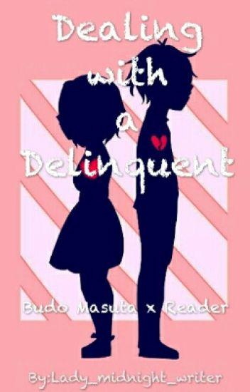 Dealing with a Delinquent (Budo Masuta x Reader)