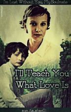 I'll Teach You What Love Is - Mileven #Wattys2017 by aye_its_shae01