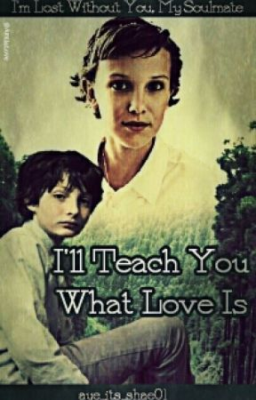I'll Teach You What Love Is - Mileven by aye_its_shae01