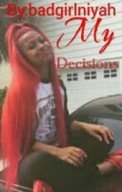 My Decisions by badgirlniyah
