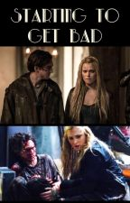 Starting to get bad (Clarphy/Bellarke/Actavia) by Writing_Fandom