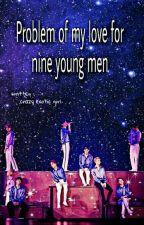 """""""مشكلة حبي لتسعة شبان"""" {Problem Of My Love For Nine Young Men}""""مكتملة"""" by crazy_exotic_girl"""