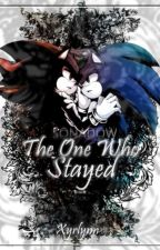The one who stayed //Sonadow// Book One by Xyrlynn