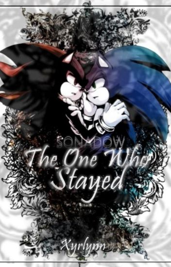 The one who stayed //Sonadow//