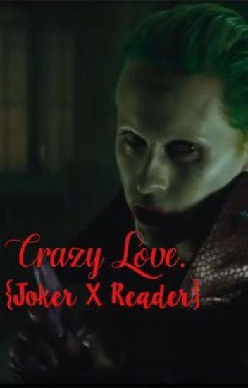 Crazy Love {Reader X Joker}
